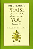 Praise Be to You Laudato Si': On Care for Our Common Home (Encyclical Letter)