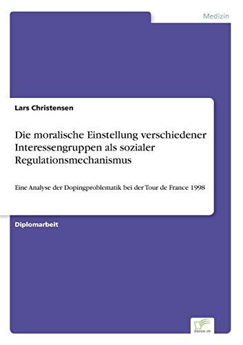 Die moralische Einstellung verschiedener Interessengruppen als sozialer Regulationsmechanismus: Eine Analyse der Dopingproblematik bei der Tour de France 1998