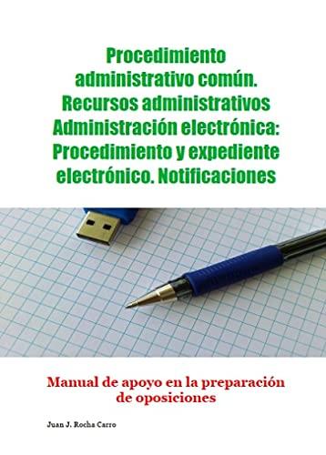 Procedimiento administrativo común. Recursos administrativos. Administración electrónica: Procedimiento y expediente electrónico. Notificaciones. Manual de apoyo en la preparación de oposiciones