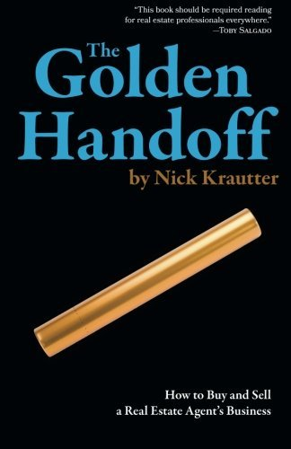 [Nick Krautter] The Golden Handoff: How to Buy and Sell a Real Estate Agent's Business-Paperback