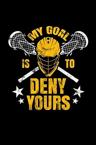 Lacrosse My Goal Is To Deny Yours Journal Notebook: School Student Team...