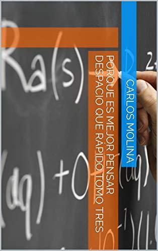 Porque Es Mejor Pensar Despacio Que Rápido Tomo Tres Spanish Edition Ebook Molina Carlos Amazon In Kindle Store
