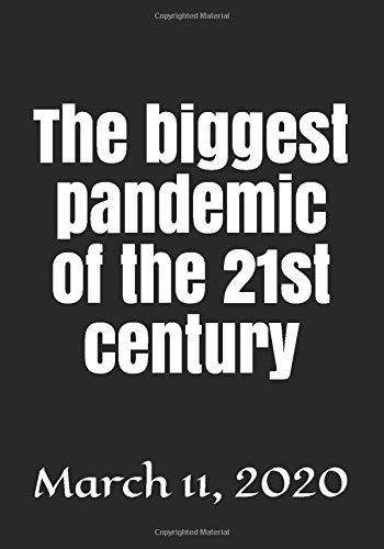 The biggest pandemic of the 21st century: March 11, 2020