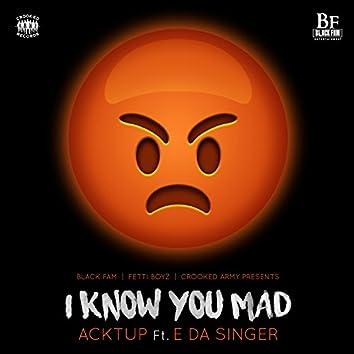 I Know You Mad (feat. E Da Singer) - Single
