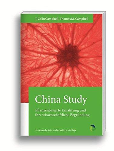 China Study: Die wissenschaftliche Begründung für eine vegane Ernährungsweise: Pflanzenbasierte Ernährung und ihre wissenschaftliche Begründung