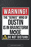 Dustin: Warning The Genius Mind Of Dustin Is In Brainstorm Mode - Dustin Name Custom Gift Planner Calendar Notebook Journal