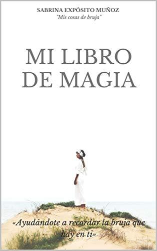MI LIBRO DE MAGIA: «Ayudandote a recordar la bruja que hay en ti»