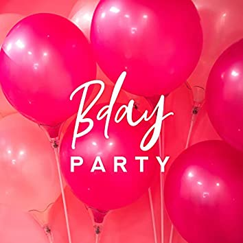 Bday Party: Chillout Background Music to Celebrate, Party for Friends, Birthday Madness, Music for Dancing, Partying at Home