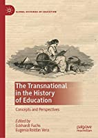 The Transnational in the History of Education: Concepts and Perspectives (Global Histories of Education)