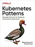 Kubernetes Patterns: Reusable Elements for Designing Cloud Native Applications - Bilgin Ibryam