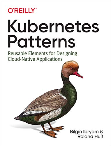 Kubernetes Patterns: Reusable Elements for Designing Cloud Native Applications