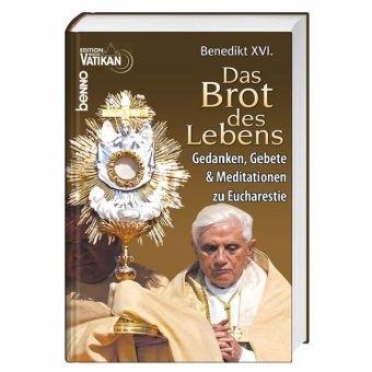 Das Brot des Lebens: Gedanken, Gebete & Meditationen zur Eucharistie