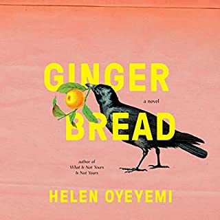 Gingerbread     A Novel              By:                                                                                                                                 Helen Oyeyemi                               Narrated by:                                                                                                                                 Helen Oyeyemi                      Length: 7 hrs and 28 mins     38 ratings     Overall 3.6