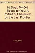 I'd Swap My Old Skidoo for You: A Portrait of Characters on the Last Frontier