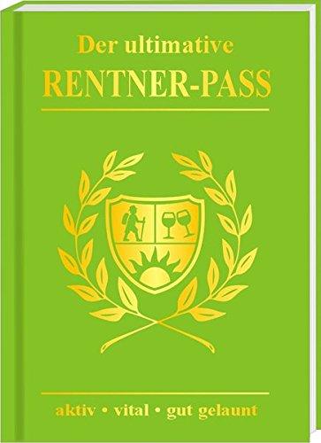 Der ultimative Rentner Pass aktiv, vital, gut gelaunt! Willkommen im Ruhestand