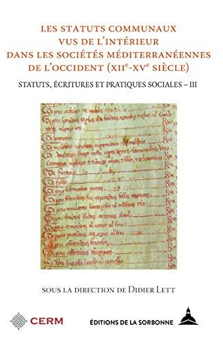 Les statuts communaux vus de l'intérieur dans les sociétés méditerranéennes de l'Occident (xiie-xvesiècle): Statuts, écritures et pratiques sociales - III PDF Books