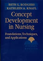 Concept Development in Nursing: Foundations, Techniques, and Applications (Rodgers, Concept Development in Nursing)