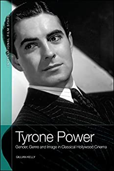 Tyrone Power  Gender Genre and Image in Classical Hollywood Cinema  International Film Stars