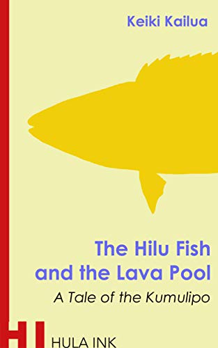 The Hilu Fish and the Lava Pool: A Tale of the Kumulipo (Tales of the Kumulipo Book 2) (English Edition)