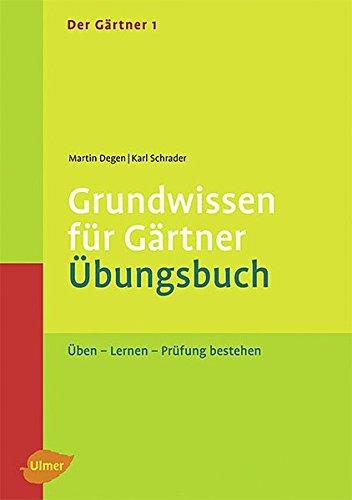 Der Gärtner 1. Grundwissen für Gärtner. Übungsbuch: Üben - Lernen - Prüfung bestehen