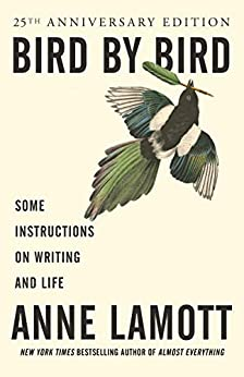 Bird by Bird: Some Instructions on Writing and Life by [Anne Lamott]