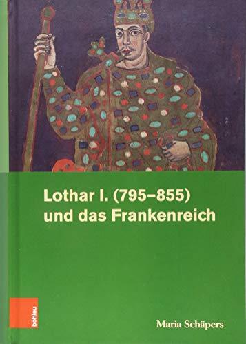Lothar I. (795–855) und das Frankenreich (Rheinisches Archiv, Band 159)
