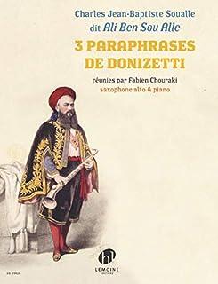 3 Paraphrases de Donizetti ---Saxophone Alto et Piano - Reunies par Fabien Chouraki: Réunies par Fabien Chouraki