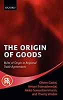 The Origin of Goods: Rules of Origin in Regional Trade Agreements (Centre for Economic Policy Research)