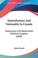 Naturalization and Nationality in Canada: Expatriation and Repatriation of British Subjects