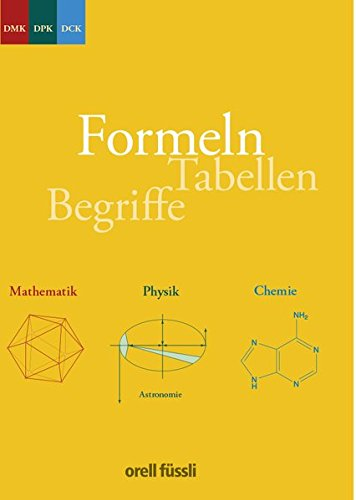 Formeln, Tabellen, Begriffe: Mathematik - Physik - Chemie Sekundarstufe II