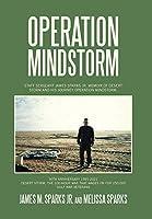 Operation Mindstorm: Staff Sergeant James Sparks Jr. Memoir of Desert Storm and His Journey Operation Mindstorm.