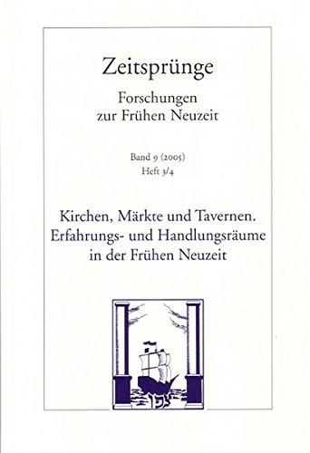 Kirchen, Märkte und Tavernen. Erfahrungs- und Handlungsräume in der Frühen Neuzeit