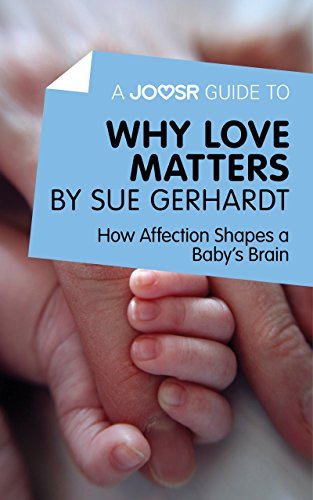 A Joosr Guide to… Why Love Matters by Sue Gerhardt: How Affection Shapes a Baby's Brain (English Edition)