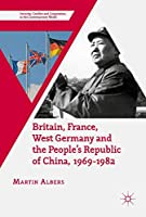 Britain, France, West Germany and the People's Republic of China, 1969–1982: The European Dimension of China's Great Transition (Security, Conflict and Cooperation in the Contemporary World)