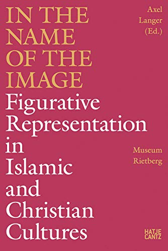 In the Name of the Image: Figurative Representation in Islamic and Christian Cultures (Kulturgeschichte)
