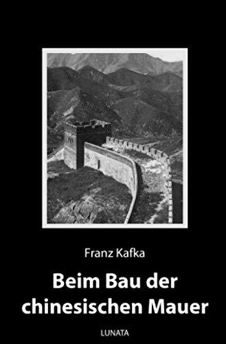 Beim Bau der chinesischen Mauer: Kurzprosa