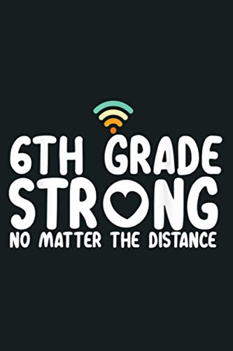 6Th Grade Strong No Matter Wifi The Distance: notebook, notebook journal beautiful , simple, impressive,size 6x9 inches, 114 paperback pages