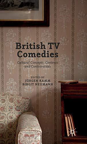 British TV Comedies: Cultural Concepts, Contexts and Controversies
