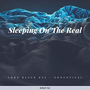Sleeping On The Real (feat. Oddentical)