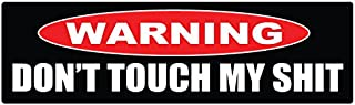 Bumper Planet - Bumper Sticker - Warning: Don't Touch My Sht - 3 x 10 inch - Vinyl Decal Professionally Made in USA