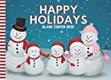 Happy Holidays: Fill In The Blank - Coupon Book / 50 DIY Certificates / Empty Reward Vouchers / Snowman Snowmen Theme / Cute Fun Stocking Stuffer for Kids - Teens - Adults / Family Gift