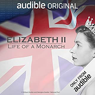 Elizabeth II: Life of a Monarch     An Audible Original               By:                                                                                                                                 Ruth Cowen                               Narrated by:                                                                                                                                 Jennie Bond,                                                                                        Tim Piggott-Smith,                                                                                        Lindsay Duncan                      Length: 3 hrs and 47 mins     7,617 ratings     Overall 4.4