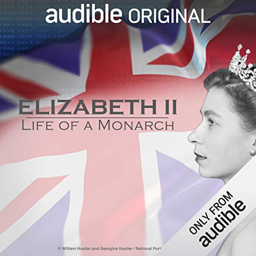 Elizabeth II: Life of a Monarch     An Audible Original               By:                                                                                                                                 Ruth Cowen                               Narrated by:                                                                                                                                 Jennie Bond,                                                                                        Tim Piggott-Smith,                                                                                        Lindsay Duncan                      Length: 3 hrs and 47 mins     4,109 ratings     Overall 4.5