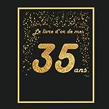 Le livre d'or de mes 35 ans: Thème black & or, livre à personnaliser pour anniversaire - 21x21cm 75 pages - pour fils, fille, soeur, frère, copain, copine, femme, mari