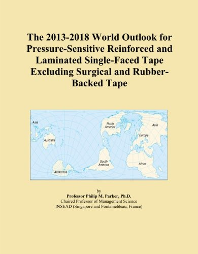 The 2013-2018 World Outlook for Pressure-Sensitive Reinforced and Laminated Single-Faced Tape Excluding Surgical and Rubber-Backed Tape