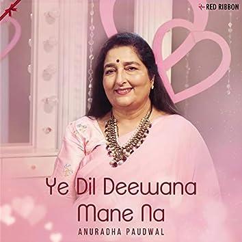 Ye Dil Deewana Mane Na