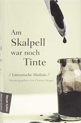 Am Skalpell war noch Tinte: Literarische Medizin