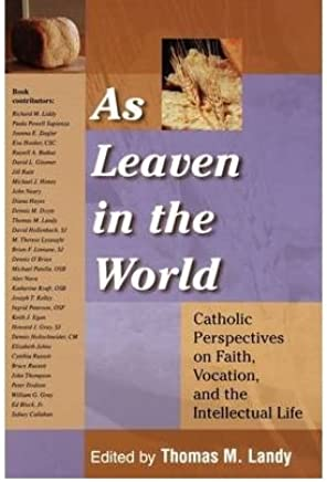 As Leaven in the World: Catholic Perspectives on Faith, Vocation and the Intellectual Life (Catholic Studies) (Paperback) - Common
