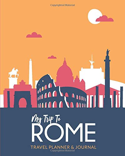 My Trip To Rome: Ultimate Vacation Planner & Diary For 15 Days, with Checklists, Itinerary, Budget & more