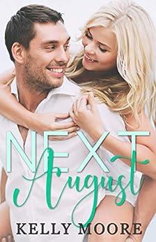 Next August: Billionaire Romance (August Series Book 1) by [Kelly Moore, Stephanie Alexander]